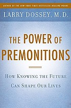 The power of premonitions : how knowing the future can shape our lives