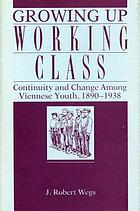 Growing up working class : continuity and change among Viennese youth, 1890-1938