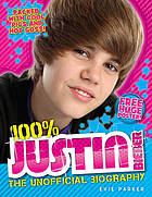100% Justin Bieber : the unofficial biography