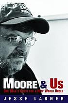 Moore & us : the rise of Michael Moore and his quest for a new world order