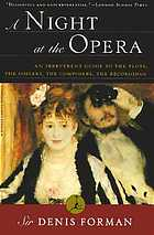 A night at the opera : an irreverent guide to the plots, the singers, the composers, the recordings