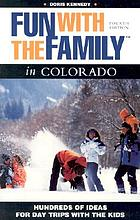 Fun with the family in Colorado : hundreds of ideas for day trips with the kids