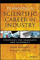 Planning a scientific career in industry : strategies for graduates and academics
