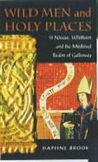 Wild men and holy places : St. Ninian, Whithorn and the medieval realm of Galloway