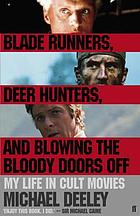 Blade runners, deer hunters & blowing the bloody doors off : my life in cult movies