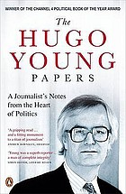 The Hugo Young papers : a journalist's notes from the heart of politics