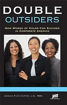 Double outsiders : how women of color can succeed in corporate America