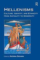 Hellenisms : culture, identity, and ethnicity from antiquity to modernity