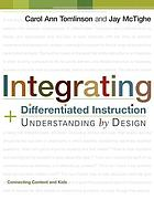 Integrating differentiated instruction & understanding by design : connecting content and kids