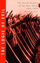 The logic of evil : the social origins of the Nazi Party, 1925 to 1933