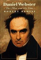 Daniel Webster : the man and his time