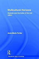 Multicultural horizons : diversity and the limits of the civil nation