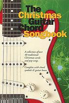 The big Christmas guitar chord songbook : [a collection of over 100 Christmas songs, mixing traditional carols with classic Christmas pop songs].