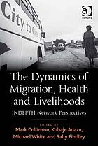 The dynamics of migration, health and livelihoods : INDEPTH Network perspectives