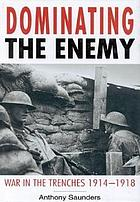 Dominating the enemy : war in the trenches, 1914-1918