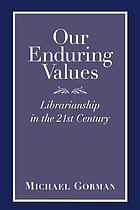 Our enduring values : librarianship in the 21st century