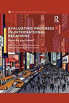 Evaluating progress in international relations : how do you know