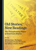 Old stories, new readings : the transforming power of American drama
