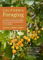 California foraging : 120 wild and flavorful edibles from evergreen huckleberries to wild ginger