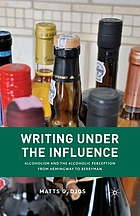 Writing under the influence : alcoholism and the alcoholic perception from Hemingway to Berryman