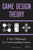 Game design theory : a new philosophy for understanding games