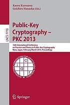 Public-key cryptography-- PKC 2013 : 16th International Conference on Practice and Theory in Public-Key Cryptography, Nara, Japan, February 26-March 1, 2013. Proceedings