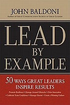 Lead by example : 50 ways great leaders inspire results