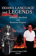 Odawa language and legends : Andrew J. Blackbird and Raymond Kiogima