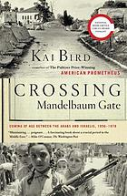 Crossing Mandelbaum Gate : coming of age between the Arabs and Israelis, 1956-1978