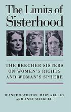 The limits of sisterhood : the Beecher sisters on women's rights and woman's sphere