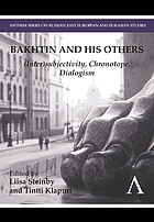 Bakhtin and his Others : (inter)subjectivity, chronotope, dialogism
