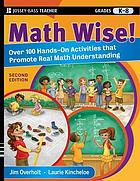 Math wise! : over 100 hands-on activities that promote real math understanding, grades K-8