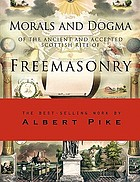 Morals and dogma of the Ancient and Accepted Scottish Rite of Freemasonry : prepared for the Supreme council of the thirty-third degree for the Southern jurisdiction of the United States and published by its authority
