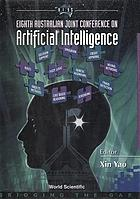 Artificial intelligence, A.I.'95 : eighth Australian Joint Conference on Artificial Intelligence : Canberra, 13-17 November 1995