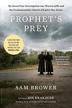 Prophet's prey : my seven-year investigation into Warren Jeffs and the Fundamentalist Church of Latter Day Saints