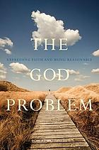 The God problem : expressing faith and being reasonable