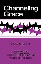 Channeling grace : sermons for Lent and Easter (Sundays in ordinary time) : cycle C Gospel texts