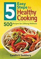5 easy steps to healthy cooking : 500 recipes for lifelong wellness