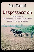 Dispossession : discrimination against African American farmers in the age of civil rights