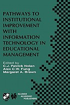 Pathways to institutional improvement with information technology in educational management : IFIP TC3/WG3.7 Fourth International Working Conference on Information Technology in Educational Management, July 27-31, 2000, Auckland, New Zealand