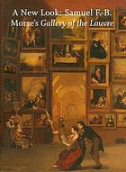 A new look : Samuel F. B. Morse's Gallery of the Louvre