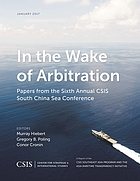 In the wake of arbitration : papers from the Sixth Annual CSIS South China Sea Conference