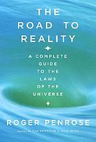 The road to reality : a complete guide to the laws of the universe