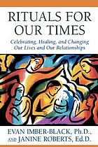 Rituals for our times : celebrating, healing, and changing our lives and our relationships