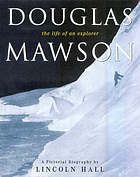 Douglas Mawson : the life of an explorer