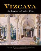 Vizcaya : an American villa and its makers