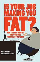 Is your job making you fat : how to lose weight and control your waist at work