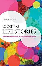 Locating life stories : beyond east-west binaries in (auto)biographical studies