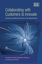 Collaborating with customers to innovate : conceiving and marketing products in the networking age