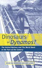 Dinosaurs or dynamos? : the United Nations and the World Bank at the turn of the century